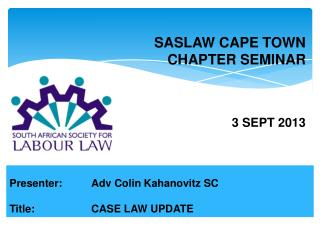 Presenter:	Adv Colin Kahanovitz SC Title: CASE LAW UPDATE