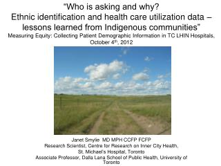 Janet Smylie  MD MPH CCFP FCFP  Research Scientist, Centre for Research on Inner City Health,