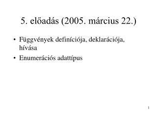 5. előadás (2005. március 22.)