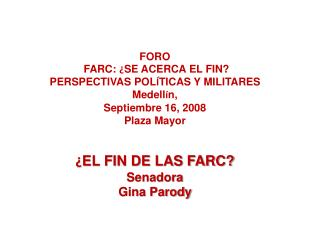 FORO  FARC:  ¿ SE ACERCA EL FIN?  PERSPECTIVAS POL Í TICAS Y MILITARES Medell í n,