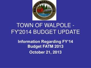 TOWN OF WALPOLE - FY'2014 BUDGET UPDATE