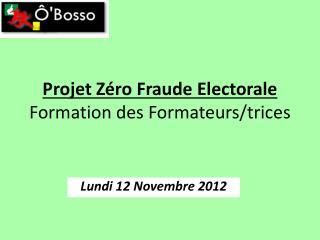 Projet Zéro Fraude Electorale  Formation des Formateurs/trices