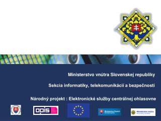 Ministerstvo vnútra Slovenskej republiky Sekcia informatiky, telekomunikácií a bezpečnosti