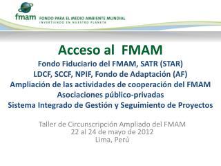 Taller de Circunscripci�n Ampliado del FMAM 22 al 24 de mayo de 2012 Lima, Per�