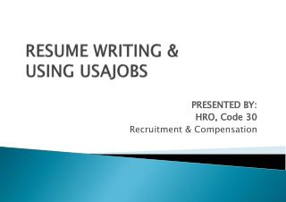 RESUM E  WRITING &  USING USAJOBS