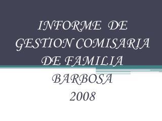 INFORME  DE GESTION COMISARIA DE FAMILIA  BARBOSA 2008