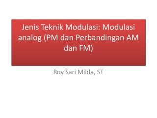 Jenis Teknik Modulasi :  Modulasi  analog (PM  dan Perbandingan  AM  dan  FM)
