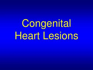 Congenital Heart Lesions