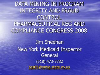 Jim Sheehan New York Medicaid Inspector General (518) 473-3782 jgs05@omig.state.ny