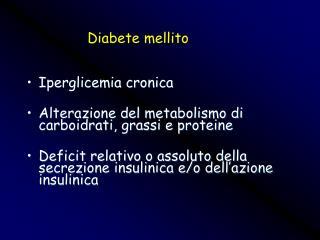 Iperglicemia cronica Alterazione del metabolismo di carboidrati, grassi e proteine