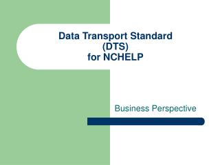Data Transport Standard (DTS) for NCHELP