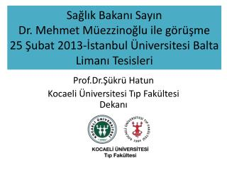 Prof.Dr.Şükrü Hatun Kocaeli Üniversitesi Tıp Fakültesi Dekanı