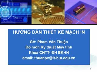 HƯỚNG DẪN THIẾT KẾ MẠCH IN GV: Phạm Văn Thuận Bộ môn Kỹ thuật Máy tính Khoa CNTT- ĐH BKHN