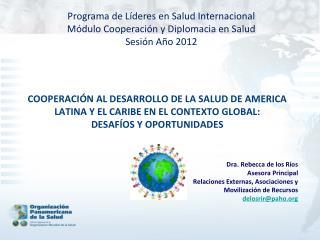 Dra. Rebecca de los Ríos Asesora Principal Relaciones Externas, Asociaciones y