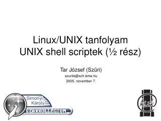 Linux/UNIX tanfolyam UNIX shell scriptek (½ rész)