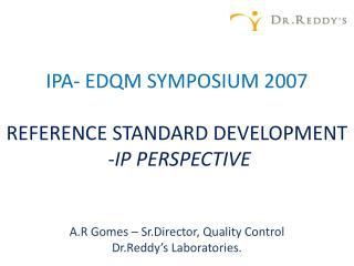 IPA- EDQM SYMPOSIUM 2007  REFERENCE STANDARD DEVELOPMENT   -IP PERSPECTIVE