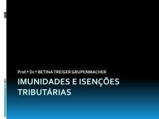 IMUNIDAdES  E ISENÇÕES TRIBUTÁRIAS
