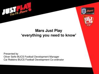 Mars Just Play  �everything you need to know� Presented by