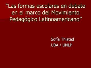 """""""Las formas escolares en debate en el marco del Movimiento Pedagógico Latinoamericano"""""""