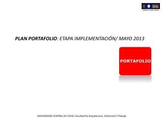 PLAN PORTAFOLIO : ETAPA IMPLEMENTACI�N/ MAYO 2013