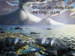 Chapter 26 � Early Earth and the Origin of Life