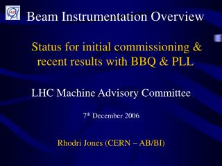 Beam Instrumentation Overview  Status for initial commissioning & recent results with BBQ & PLL