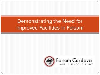 Demonstrating the Need for Improved Facilities in Folsom