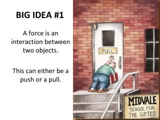 BIG IDEA #1