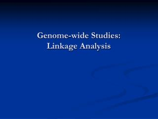 Genome-wide Studies: Linkage Analysis