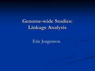 Genome-wide Studies: Linkage Analysis