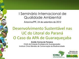 Aroldo Correa da Fonseca Chefe da Esta��o Ecol�gica de Guaraque�aba