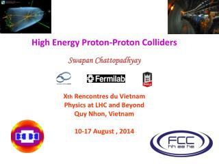High Energy Proton-Proton Colliders Swapan Chattopadhyay X th  Rencontres du Vietnam