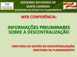 WEB CONFERÊNCIA: INFORMAÇÕES PRELIMINARES SOBRE A DESCENTRALIZAÇÃO