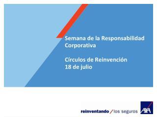 Semana de la Responsabilidad Corporativa  Círculos de Reinvención 18 de julio