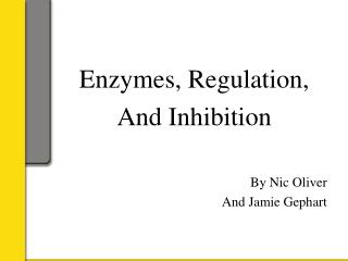 Enzymes, Regulation,  And Inhibition By Nic Oliver And Jamie Gephart