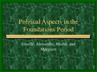 Political Aspects in the Foundations Period