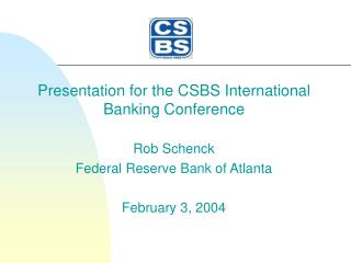 Presentation for the CSBS International Banking Conference  Rob Schenck