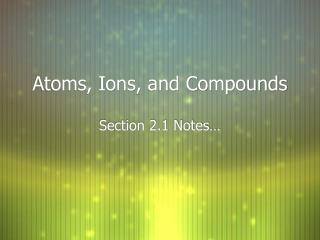 Atoms, Ions, and Compounds