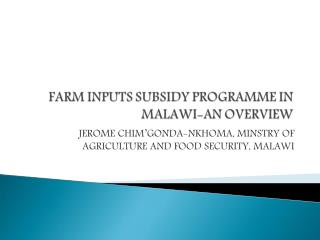 EXPERIENCES WITH FARM INPUTS SUBSIDY PROGRAMME IN MALAWI
