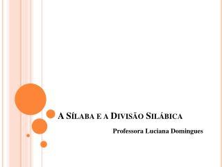 A Sílaba e a Divisão Silábica