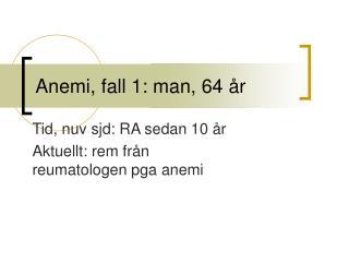 Anemi, fall 1: man, 64 år