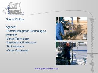 ConocoPhillips Agenda: -Premier Integrated Technologies overview -Vortex Technology