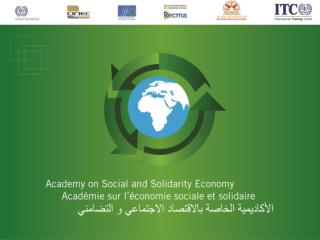 ILO Social  and Solidarity Economy Academy 3  rd Edition  -   April , 08-12 , 2013
