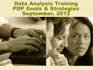 Data Analysis Training PDP Goals & Strategies September, 2012