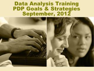Data Analysis Training PDP Goals & Strategies September, 2012