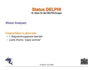Status DELPHI W. Adam für die DELPHI-Gruppe