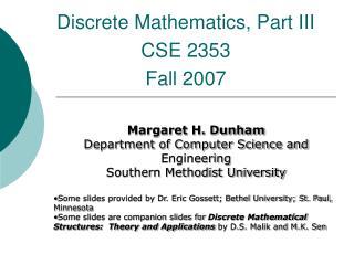 Discrete Mathematics, Part III CSE 2353 Fall 2007