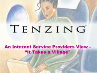 "An Internet Service Providers View - ""It Takes a Village"""