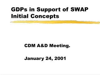 GDPs in Support of SWAP Initial Concepts