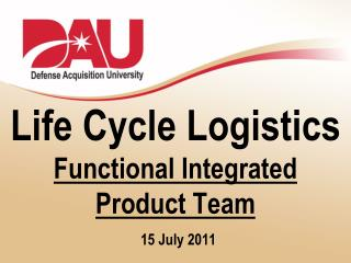 Life Cycle Logistics  Functional Integrated  Product Team